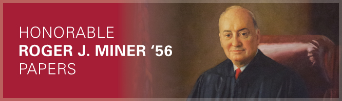 The Honorable Roger J. Miner '56 Papers