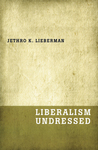Liberalism Undressed by Jethro K. Lieberman