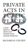 Private Acts in Public Places: A Social History of Divorce in the Formative Era of American Family Law