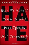 HATE: Why We Should Resist It with Free Speech, Not Censorship (2018) by Nadine Strossen