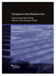 European Union Business Law: Representing Clients Doing Business in the European Union by Lloyd Bonfield
