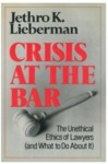Crisis at the Bar: Lawyers' Unethical Ethics and What to Do About It (1978)
