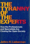 The Tyranny of the Experts: How the Professionals and Specialists are Closing the Open Society (1970)