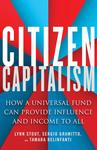 Citizen Capitalism: How a Universal Fund Can Provide Influence and Income to All (2019) by Lynn A. Stout, Sergio Gramitto, and Tamara Belinfanti
