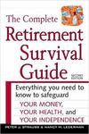 The Complete Retirement Survival Guide : Everything You Need to Know to Safeguard Your Money, Your Health, and Your Independence